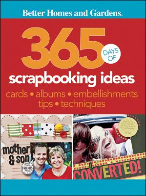 365 Days of Scrapbooking Ideas By Better Homes and Gardens Books (COR)